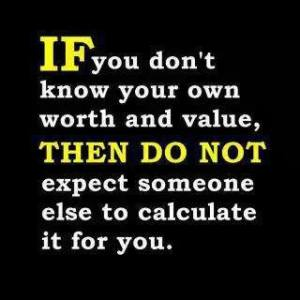 if_you_don't_know_your_own_worth_and_value_